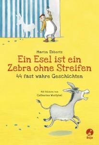 Martin Ebbertz: Ein Esel ist ein Zebra ohne Streifen. Illustrationen von Catharina Westphal. Boje-Verlag Köln, 2013, 192 Seiten, 14,99 €