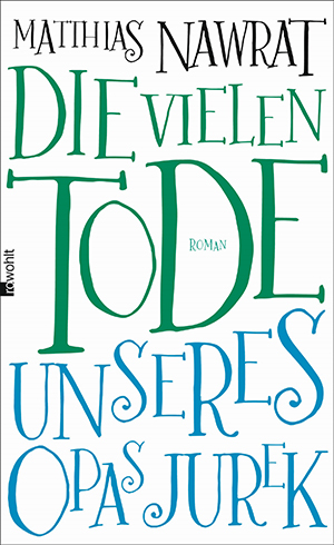 """""""Die vielen Tode unseres Opas Jurek"""" von Matthias Nawrat, 416 Seiten, rowohlt, 22,95 €."""