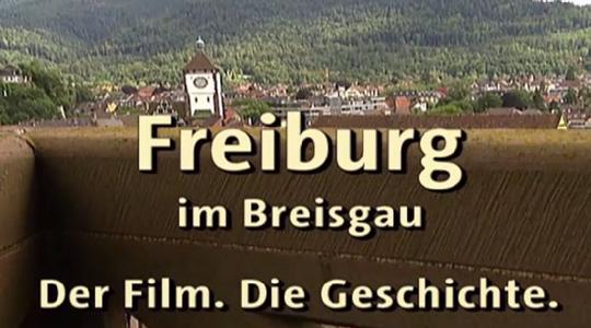 Freiburg im Breisgau - Der Film, die Geschichte
