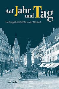 Auf Jahr und Tag. Freiburgs Geschichte in der Neuzeit